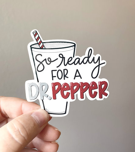 Ready for a Dr. Pepper Sticker