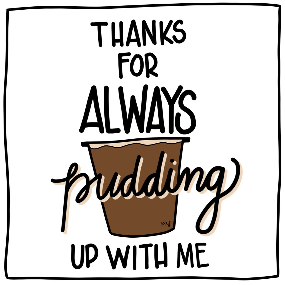 pudding up with me.jpg