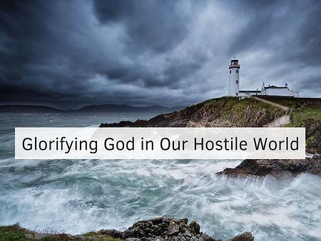 Glorifying God in Our Hostile World.jpg