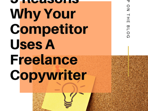 5 Reasons Why Your Competitor Uses A Freelance Copywriter