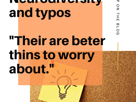"""Neurodiversity and typos """"Their are beter thins to wory aboat."""""""