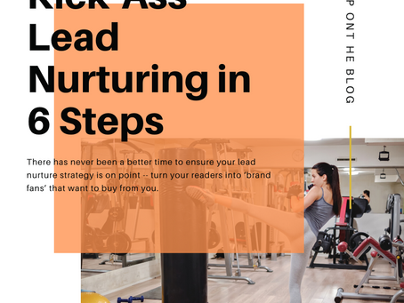 Kick-Ass Lead Nurturing in 6 Steps