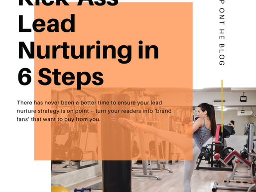 Kick-Ass Lead Nurturing in 6 Steps