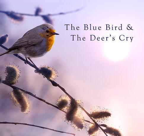 The Blue Bird & The Deer's Cry copy.jpg
