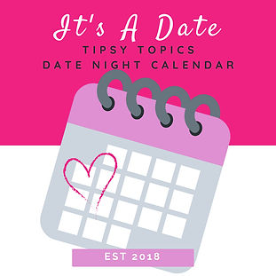 It's A Date! Tipsy Topics Date Night Cal