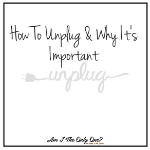 How To UnPlug & Why It's Important