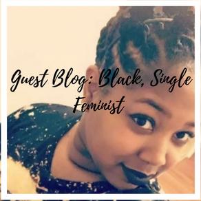 Guest Blog (Single, Black Feminist.)