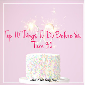 Top 10 Things To Do Before You Turn 30