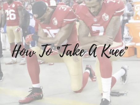 """How You Can """"Take a Knee"""""""