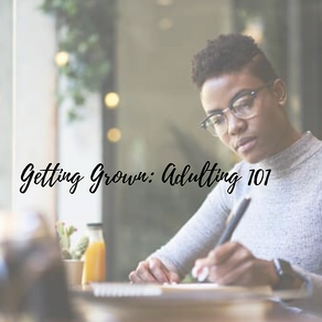 Getting Grown: Adulting 101