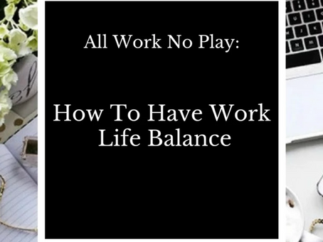 All Work No Play: How To Have Work Life Balance