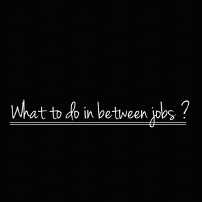 What To Do Between Jobs?
