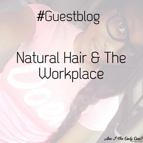 Natural Hair & The Workplace