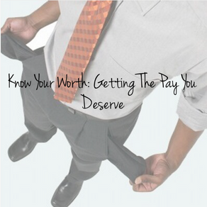 Know Your Worth: Getting The Pay You Deserve