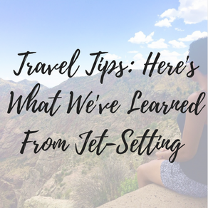 Travel Tips: Here's What We've Learned From Jet-Setting
