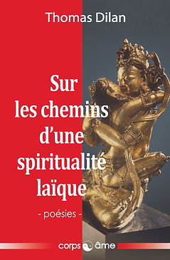 Thomas Dilan, spiritualité laïque, spiritualité laique, tantra, shivaisme, Chogyam Trungpa, Rimbaud, Pasternak, conscience-perception, amour, communion nature, méditation, guerrier du sacré, Eckhart Tolle, Lenoir, Onfray, Comte-Sponville, réenchantement mo