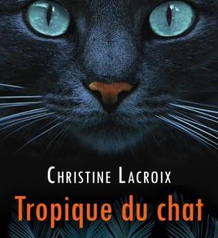 Tropique de chat, Christine Lacroix