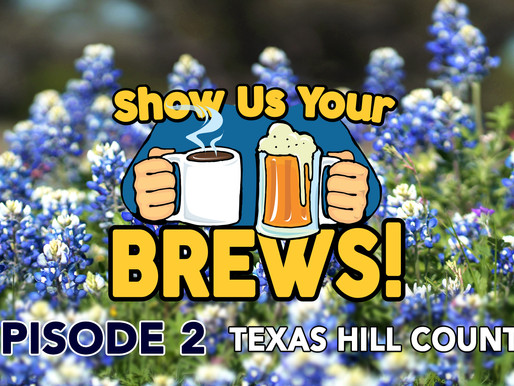 Show Us Your Brews! Episode 2 in the Texas Hill Country