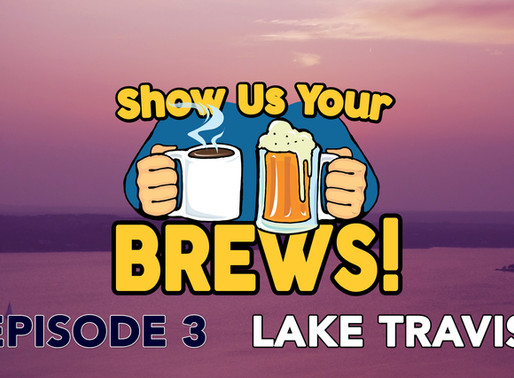 Show Us Your Brews! Episode 3 on Lake Travis