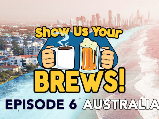 Show Us Your Brews! Episode 6 in Australia