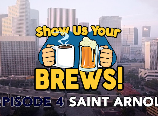 Show Us Your Brews! Episode 4 at Saint Arnold in Houston