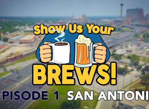 Show Us Your Brews! Episode 1 in San Antonio, Texas