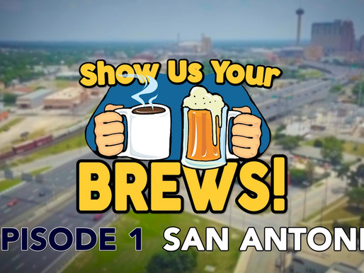 Show Us Your Brews! Episode 1 in San Antonio, Texas