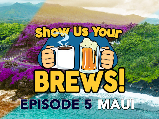 Show Us Your Brews! Episode 5 on the Hawaiian Island of Maui
