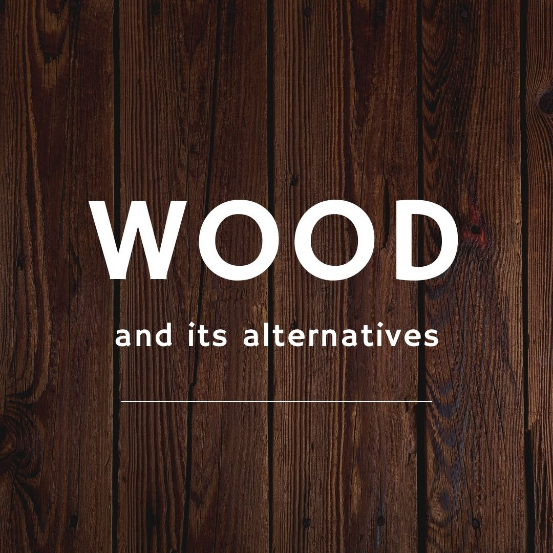 Wood as a material and its alternatives