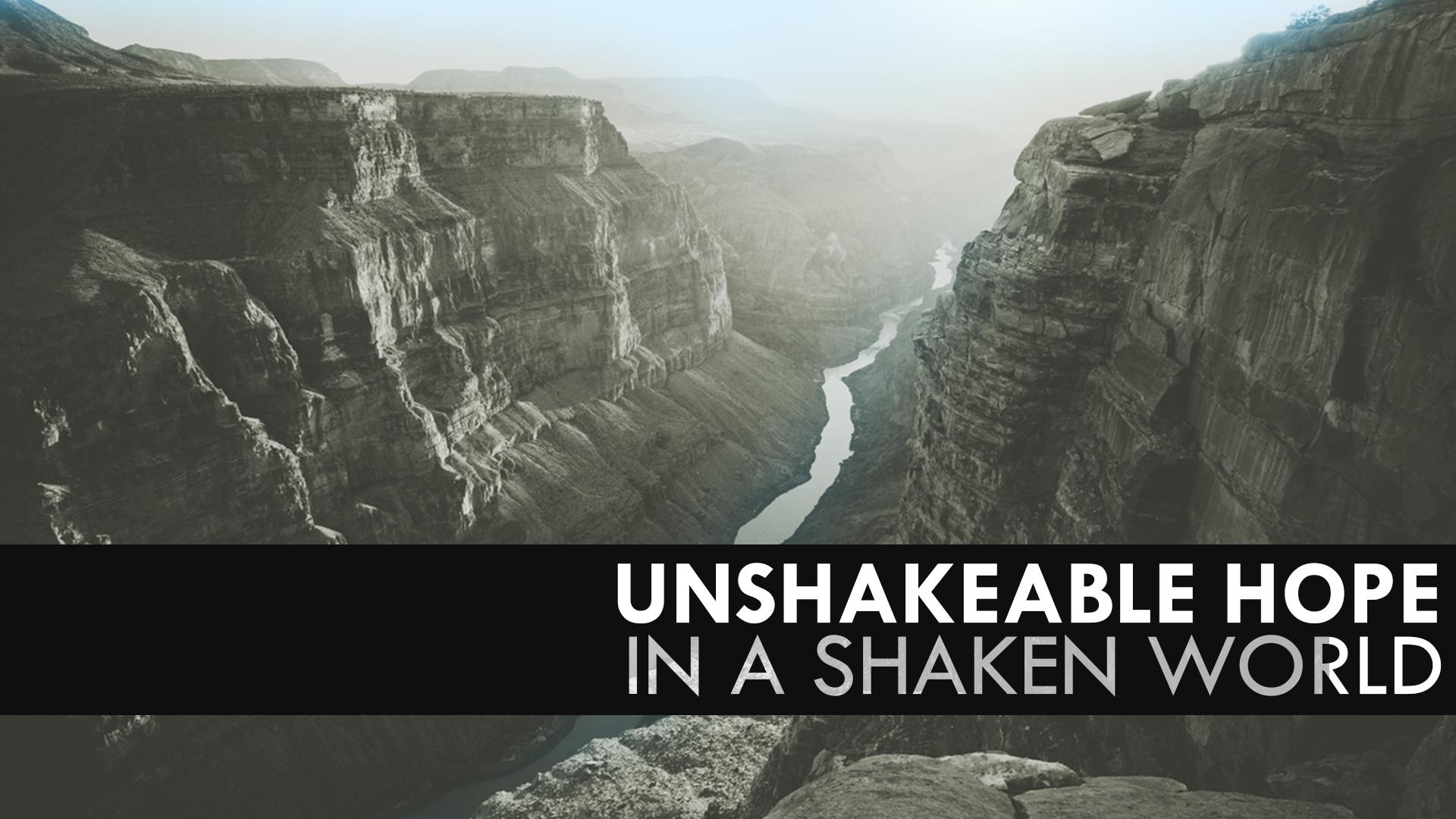 Unshakable Hope In A Shaken World