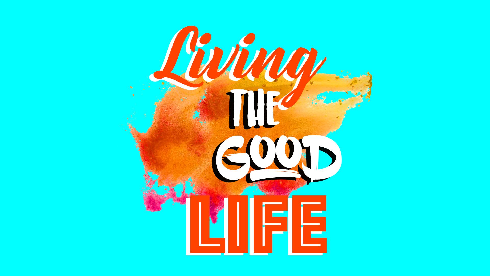 Living The Good Life
