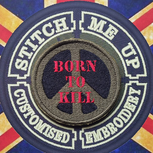 "EMBROIDERED PATCH ""BORN TO KILL"" PEACE SYMBOL"