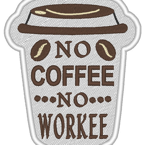 EMBROIDERED MORALE COSPLAY PATCH -  NO COFFEE NO WORKEE