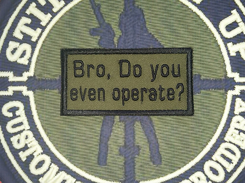 "MORAL PATCH ""BRO DO YOU EVEN OPERATE"" VARIOUS CAMO"