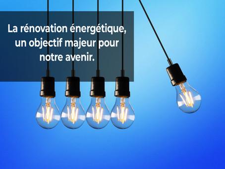La rénovation énergétique, un objectif majeur pour notre avenir.