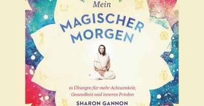 Mein magischer Morgen Sharon Gannon