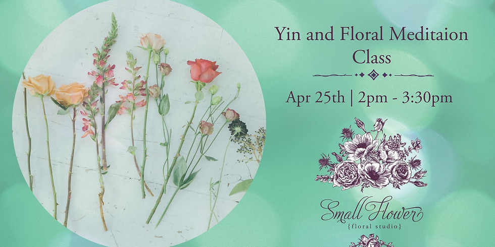 Yin and Floral Meditation Class
