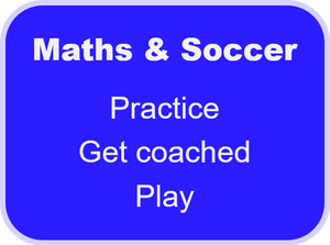 Maths and soccer: practice, get coached, play
