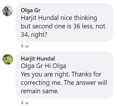 """Olga stated """"Harjit Hundal nice thinking, but second one is 36 less, not 34, right?"""" Harjit's response was """"Hi Olga Yes you are right. Thanks for correcting me. The answer will remain same."""""""