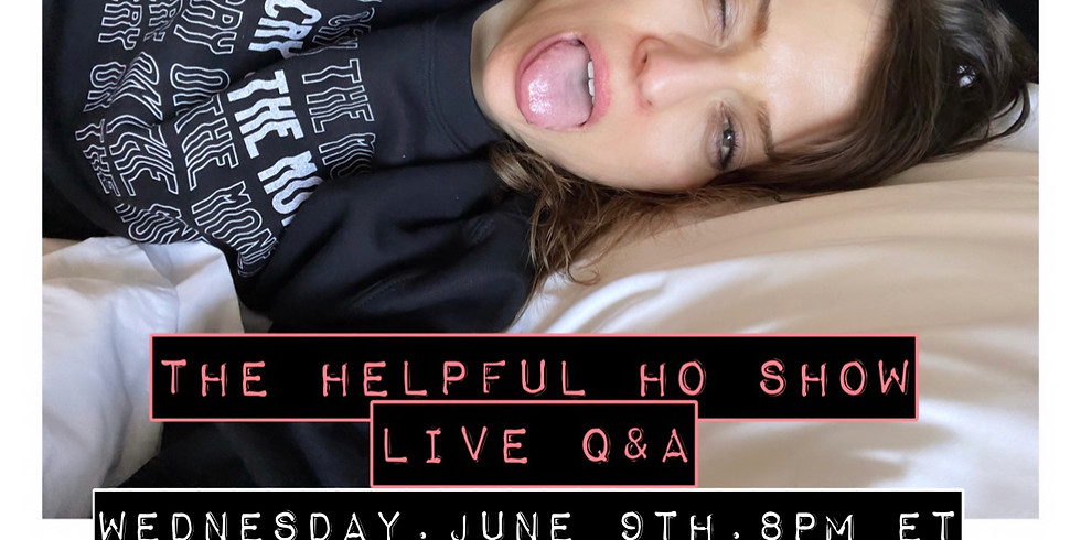 The Helpful Ho Show LIVE Q&A ~ June 9th at 8pm ET