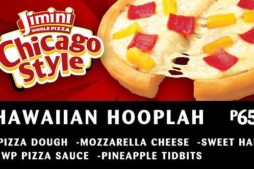 Chicago Style Whole Pizza      Hawaiian Hooplah