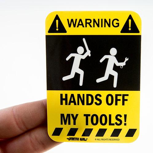 """Hands off my tools"""