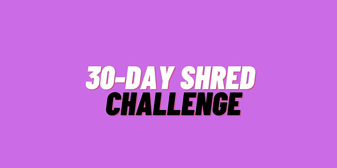 30- DAY SHRED CHALLENGE (1).jpg