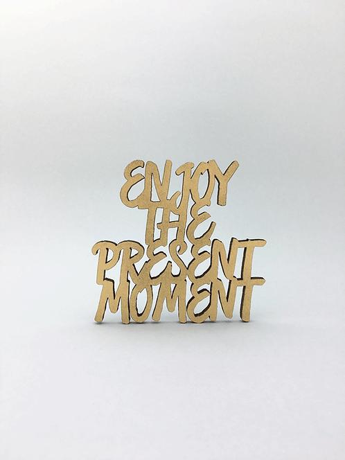 Enjoy the present moment