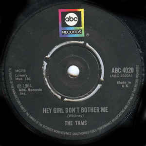 THE TAMS - 1. Hey girl don't bother me.  2. Be young be foolish. ABC