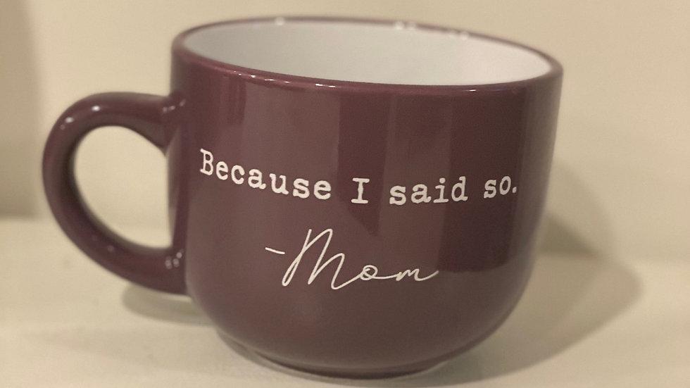 Because I Said So     -Mom