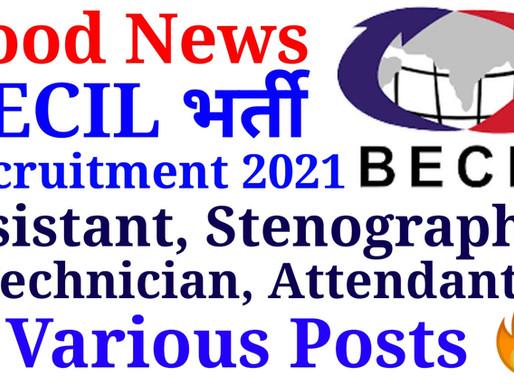 BECIL Jobs Notification 2021–Apply Online Technician, Steno, Receptionist, Assistant, Attendant, Etc