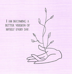 I am becoming a better version of myself every day.