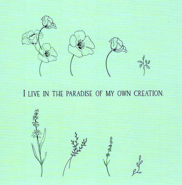 I live in the paradise of my own creation.