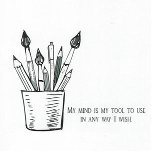 My mind is my tool to use in any way I wish.